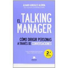 El Talking Manager: Cómo dirigir personas a través de conversaciones: Amazon.es: Álvaro González-Alorda: Libros