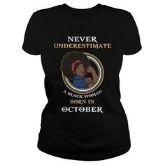 Awesome Tee October Never Underestimate A Black Woman Born In October T-Shirts
