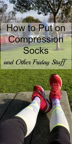 Finally! The secret to putting on compression socks! Here's the easy way that just takes seconds. Plus, random Friday stuff including blog problems and photos of the week.