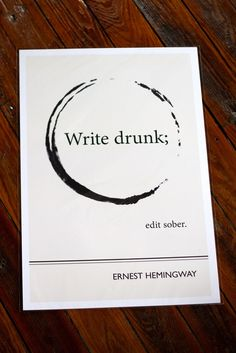 """Honor the great stories that can come from a good bit of drinking with this Ernest Hemingway Quote Print. Hemingway once cleverly advised, """"Write drunk; edit sober."""" Words to live by. The god of brevity and manly dilapidation. Manly dilapidation? See? He would have gone with """"guts."""""""
