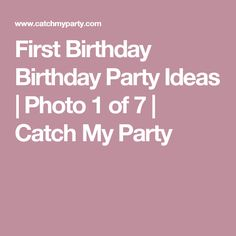 First Birthday Birthday Party Ideas   Photo 1 of 7   Catch My Party