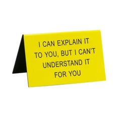 Break up the monotony of work and bring some LOLs to the office with this yellow desk sign from SAY WHAT?. * Caption reads: 'I Can Explain It To You, But I Can't Understand It For You'.   * Product measures 11.5cm x 7cm. Funny Cards For Friends, Yellow Desk, Dry Humor, Monogram Styles, Sarcastic Humor, I Cant, Breakup, Workplace, Hilarious