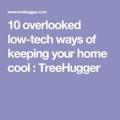 10 overlooked low-tech ways of keeping your home cool : TreeHugger Winter House, Sustainable Design, Saving Tips, Conditioning, House Warming, House Plans, Tech, How To Plan, Cool Stuff