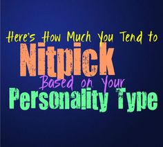 Here's How Much You Tend to Nitpick, Based on Your Personality Type While some people are more easy going and less finicky about things, others can be rather picky. Here is how much you tend to nitpick about things, based on your personality type. INFJ INFJs definitely try not to nitpick, especially when it …