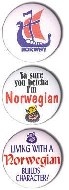 "Ya sure you betcha I'm Norwegian! That cracks me up... my father use to speak in double negatives all the time...""ya sure, you betcha"" or our favorite was ""this here..."""