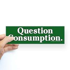 Question Consumption Bumper Sticker for