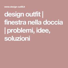 design outfit | finestra nella doccia | problemi, idee, soluzioni