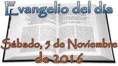 Evangelio del día (Sábado, 5 de Noviembre de 2016)