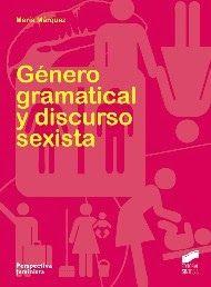 Género gramatical y discurso sexista / María Márquez. Síntesis, D.L. 2013