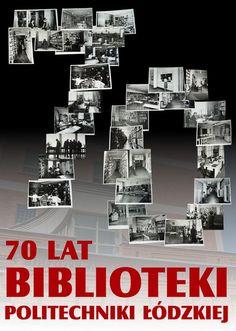 70-lecie Biblioteki Politechniki Łódzkiej (Biblioteka została utworzona niedługo po założeniu Politechniki Łódzkiej, w 1945 roku)
