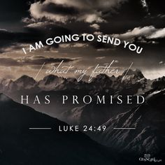 """Luke 24:49 New American Standard Bible (NASB) 49 And behold, I am sending forth the promise of My Father upon you; but you are to stay in the city until you are clothed with power from on high."""" 10-21-13"""
