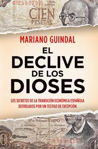 El declive de los dioses : los secretos de la transición económica española desvelados por un testigo de excepción / Mariano Guindal ; con la colaboración de Mar Díaz-Varela http://encore.fama.us.es/iii/encore/record/C__Rb2518521?lang=spi