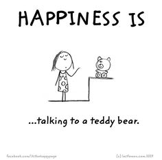 Happiness is talking to a teddy bear.