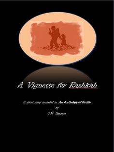 A Vignette for Rashkah opens as Rashkah's mother is mourning the death of Rashkah's last surviving brother. When raiders attack their village, Rashkah's life is changed. This short piece explores the start of that change. Approximately 1,200 words long, A Vignette for Rashkah is included in An Anthology of Battle, which contains additional material.