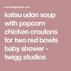 katsu udon soup with popcorn chicken croutons for two red bowls baby shower - twigg studios