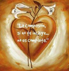 La compasión si no te incluye...no es completa...