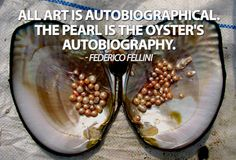 """Famous Pearl Quotes: Federico Fellini """"All art is autobiographical. The pearl is the oyster's autobiography. Pearl Quotes, Fashion Quotes, Famous Quotes, Pearl Jewelry, Oysters, Cool Words, Blog, Pure Products, Pearls"""