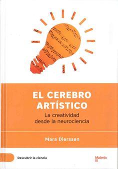"""""""El cerebro artístico : la creatividad desde la neurociencia"""" Mara Dierssen. El arte y la belleza son fenómenos complejos, difíciles de definir desde una perspectia neurobiológica. Aún no comprendemos qué ocurre en el cerebro durante la creación o percepción de arte. Para profundizar en la neurobiología de la experiencia artística, debemos antes comprender una serie de componentes fundamentales del cerebro."""