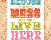 Inspirational Quote Art Print -18X24 - No. Q0068 - Excuse the mess but we live here