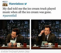 funny quote dad said ice cream truck played music when out of ice cream genius