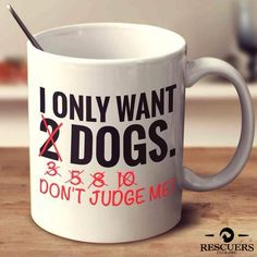 I Only Want 2 Dogs - Mugs #DogCrafts