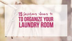 15 Fabulous Ideas to Organize your Laundry Room