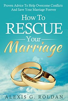 Marriage: How To Rescue Your Marriage: Proven Advice To Help Overcome Conflicts And Save Your Marriage Forever (Marriage Help, Marriage Advice, Overcome Conflicts) by Alexis G. Roldan http://www.amazon.com/dp/B012U86X28/ref=cm_sw_r_pi_dp_hKk7wb0WV7EKP