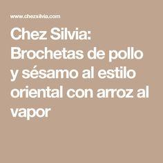 Chez Silvia: Brochetas de pollo y sésamo al estilo oriental con arroz al vapor