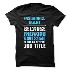 INSURANCE AGENT, Because Freaking Awesome. T Shirt, Hoodie, Sweatshirt