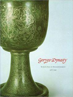 Goryeo Dynasty: Korea's Age of Enlightenment, 918-1392:  Kumja Paik Kim: 9780939117253: Books