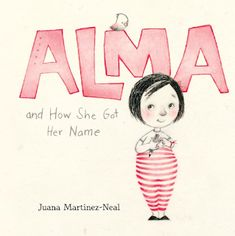 #giveaway ends 5/11 US/CANADA 4 winners: Alma and How She Got Her Name by Juana Martinez-Neal.