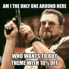 Am I the only one around here who wants to buy theme with 10% off promo code nahmvut3f5ki6d6f7hwcbiy55