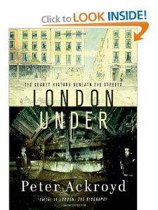 London Under: The Secret History Beneath the Streets: Peter Ackroyd: 9780385531504: Amazon.com: Books