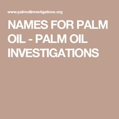 NAMES FOR PALM OIL - PALM OIL INVESTIGATIONS