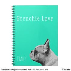 Gifts For Pet Lovers, Pet Gifts, Dog Lovers, Pug Love, I Love Dogs, Aqua Color, Teal, French Bulldog Puppies, Custom Notebooks
