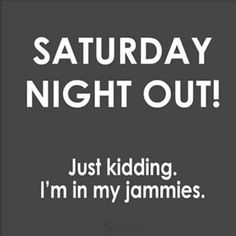 Saturday night quotes funny - quotes of the day Saturday Quotes, Weekend Quotes, Saturday Night, Friday Night Quotes, Funny Saturday, Weekend Humor, Sunday, Jessy James, Great Quotes