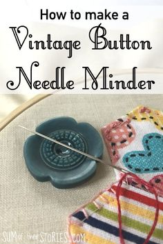 How to Make a Vintage Button Needle Minder and Needle Threader — Sum of their Stories
