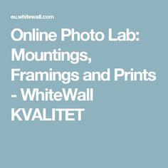 Online Photo Lab: Mountings, Framings and Prints - WhiteWall KVALITET