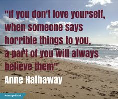 Dont Love, Love You, My Own Worst Enemy, Self Esteem Issues, Building Self Esteem, Always Believe, Anne Hathaway, When Someone, My Dream