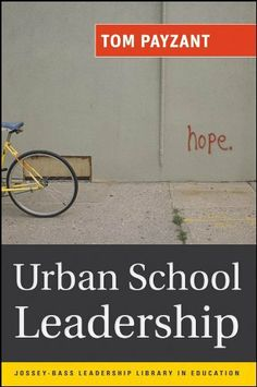 Urban School Leadership (Jossey-Bass Leadership Library in Education) by Tom Payzant. $18.24. 208 pages. Publisher: Jossey-Bass; 1 edition (November 4, 2010)