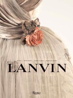 Lanvin Written by Dean L Merceron, Contribution by Alber Elbaz and Harold Koda - Rizzoli New York - Rizzoli New York. Dean Merceron, a great human being, a personal friend. Jeanne Lanvin, Coco Chanel, Givenchy, Jean Paul Gaultier, Christian Dior, Moda Peru, Fendi, Yves Saint Laurent, Marc Jacobs