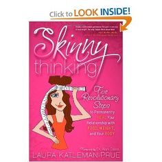 Skinny Thinking: Five Revolutionary Steps to Permanently Heal Your Relationship With Food, Weight, and Your Body -Laura Katleman-Prune