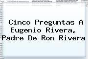 http://tecnoautos.com/wp-content/uploads/imagenes/tendencias/thumbs/cinco-preguntas-a-eugenio-rivera-padre-de-ron-rivera.jpg Ron Rivera. Cinco preguntas a Eugenio Rivera, padre de Ron Rivera, Enlaces, Imágenes, Videos y Tweets - http://tecnoautos.com/actualidad/ron-rivera-cinco-preguntas-a-eugenio-rivera-padre-de-ron-rivera/