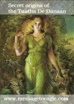 "The true origin of the Tuatha De Danaan is unknown. The name means literally ""the folk of the god whose mother is Dana."" These fabled Irish gods appeared one day, on 1st May (Beltane) out of nowhere.   ""They had no vessels… No one really knows whether it was over the heavens, or out of the heavens, or out of the earth, that they came.  Were they demons of the Devil - were they men?""  Eochaid Ua Flainn"