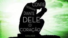 """""""Confie nEle em todos os momentos, ó povo; derrame diante dele o coração, pois ele é o nosso refúgio."""" Salmo 62:8"""
