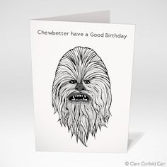 Star Wars Card 'Chewbetter have a Good by clarecorfieldcarr
