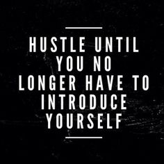 Hustle-until-you-no-longet-have-to-introduce-yourself