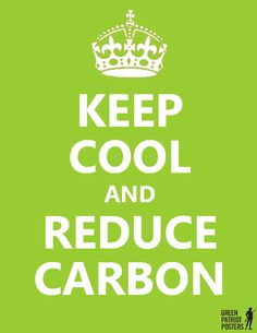 """Keep Cool and Reduce Carbon by Andrew Crombie. Based on the wartime """"Keep Calm and Carry On. Mantra, Patriotic Posters, Save Environment, Green Quotes, Keep Cool, Energy Technology, Carbon Footprint, Go Green, Sustainable Living"""