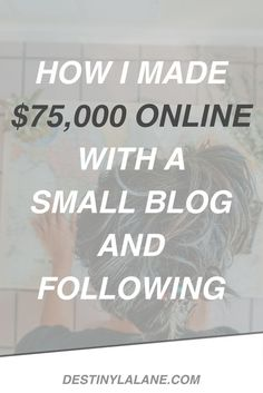 How I Made $75,000 Online With a Small Blog and Following | DestinyLalane.com