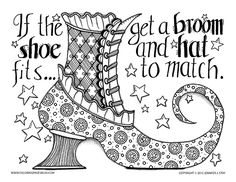 Halloween Coloring Page. If the shoe fits then get a broom and hat to match. Can you imagine the fancy witch who would wear these great shoes? Give her some color by downloading this coloring page for adults and grown ups today. Hand drawn by Jennifer Stay.
